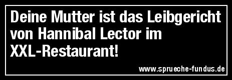 Deine Mutter ist das Leibgericht von Hannibal Lector im XXL-Restaurant!