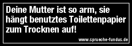 Deine Mutter ist so arm, sie hängt benutztes Toilettenpapier zum Trocknen auf!
