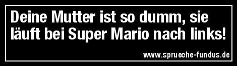 Deine Mutter ist so dumm, sie läuft bei Super Mario nach links!