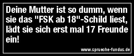 """Deine Mutter ist so dumm, wenn sie das """"FSK ab 18""""-Schild liest, lädt sie sich erst mal 17 Freunde ein!"""