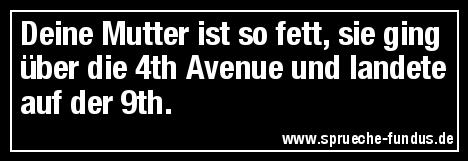 Deine Mutter ist so fett, sie ging über die 4th Avenue und landete auf der 9th.