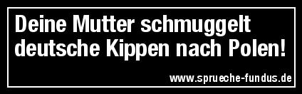 Deine Mutter schmuggelt deutsche Kippen nach Polen!
