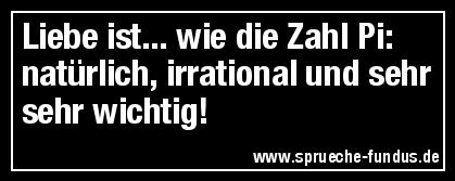 Liebe ist... wie die Zahl Pi: natürlich, irrational und sehr sehr wichtig!